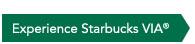 Experience Starbucks VIA®