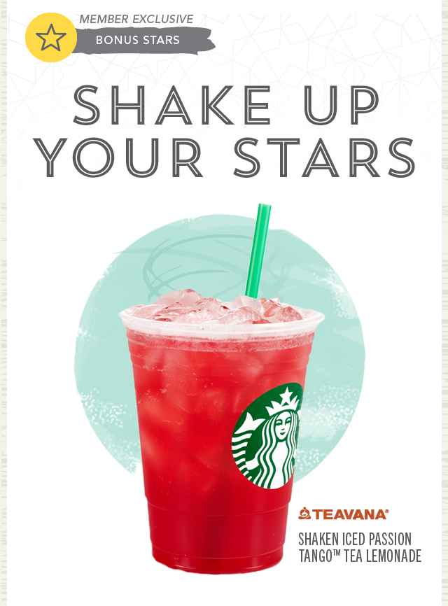 Member Exclusive. Bonus Stars. Shake Up Your Stars. Teavana® Shaken Iced Passion Tango™ Tea Lemonade.
