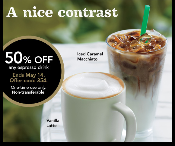 A nice contrast. 50% Off any espresso drink. Ends May 14. Offer code 354. One-time use only. Non-transferable. Iced Caramel Macchiato, Vanilla Latte.